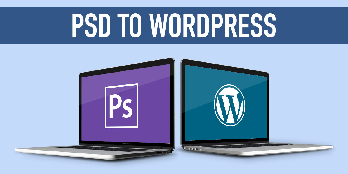 7 Things You Must Know About Converting PSD To WordPress - Life ...